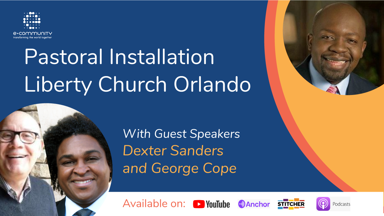 EC Podcast Pastoral Installation Liberty Church Orlando with Dexter Sanders and George Cope